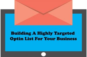 Building a Highly-targeted Optin Email List For Your Business
