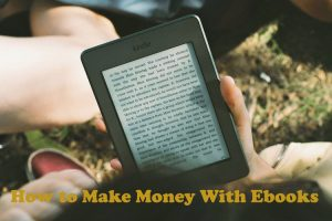 How To Make Money With Ebooks
