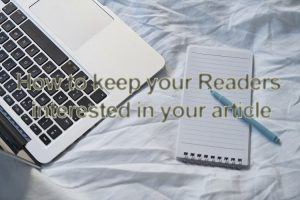 How to keep Readers interested in your article